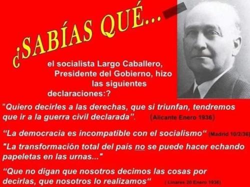 La radicalidad de Largo Caballero le llevó a hacer afirmaciones brutales como las que leéis arriba.